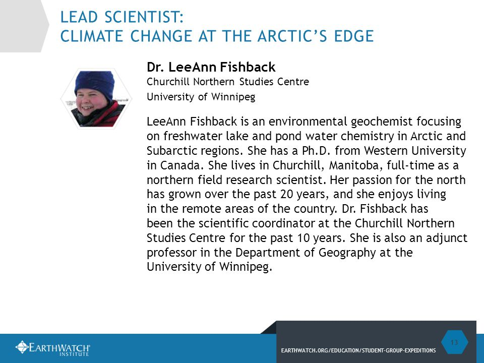 EARTHWATCH.ORG/EDUCATION/STUDENT-GROUP-EXPEDITIONS LEAD SCIENTIST: CLIMATE CHANGE AT THE ARCTIC'S EDGE Dr.