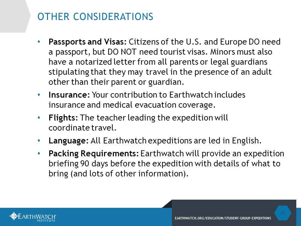 EARTHWATCH.ORG/EDUCATION/STUDENT-GROUP-EXPEDITIONS OTHER CONSIDERATIONS Passports and Visas: Citizens of the U.S.
