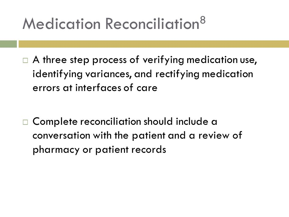 Medication Reconciliation 8  A three step process of verifying medication use, identifying variances, and rectifying medication errors at interfaces