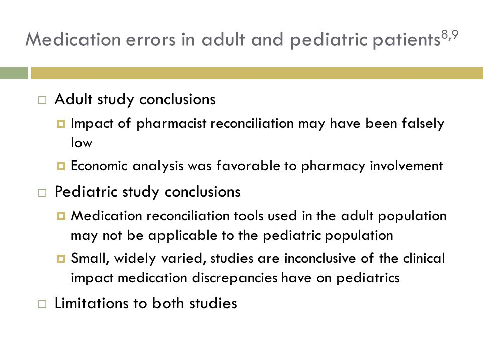  Adult study conclusions  Impact of pharmacist reconciliation may have been falsely low  Economic analysis was favorable to pharmacy involvement 
