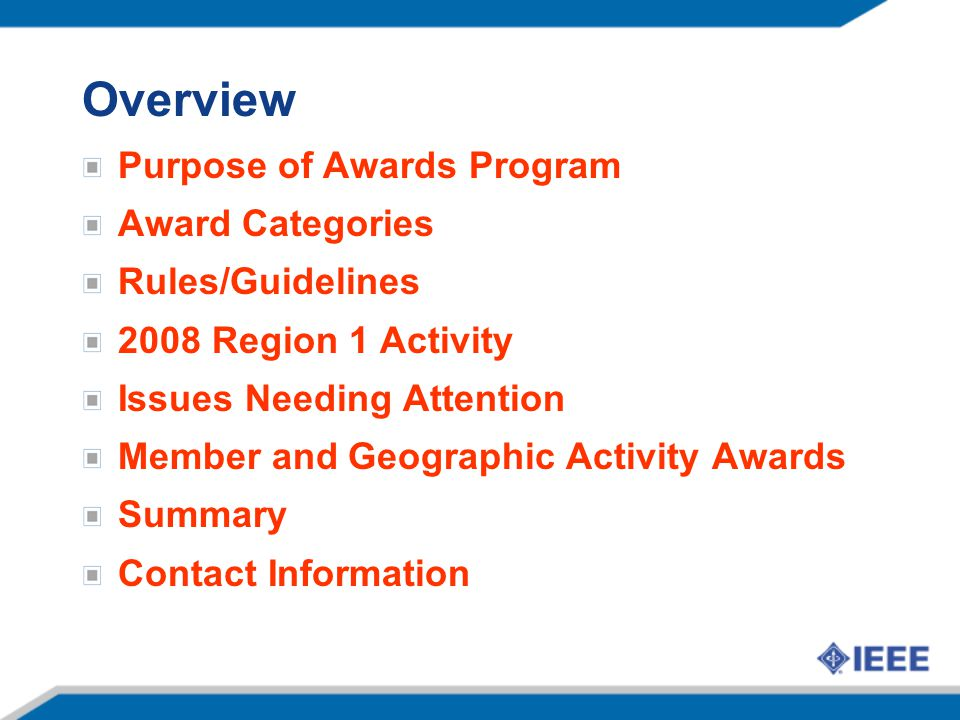 Overview Purpose of Awards Program Award Categories Rules/Guidelines 2008 Region 1 Activity Issues Needing Attention Member and Geographic Activity Awards Summary Contact Information