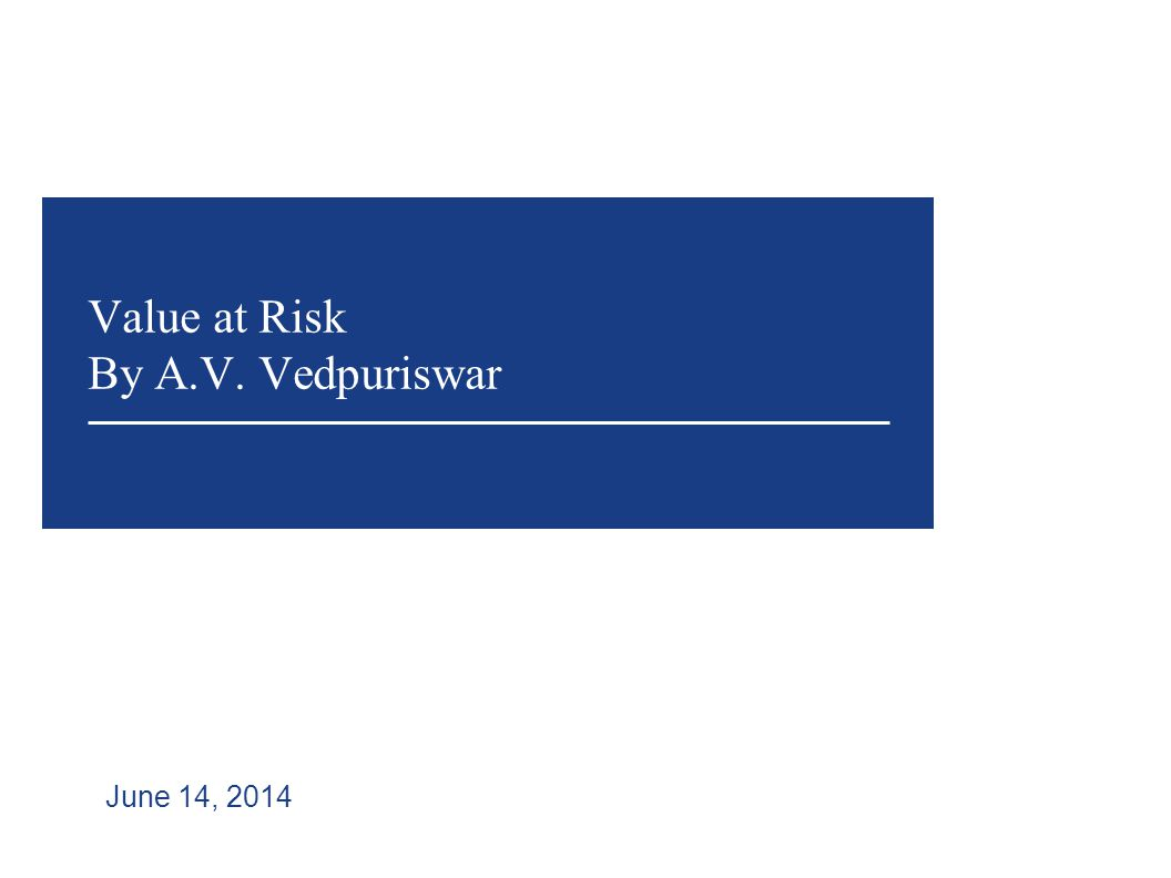Value at Risk By A.V. Vedpuriswar June 14, 2014