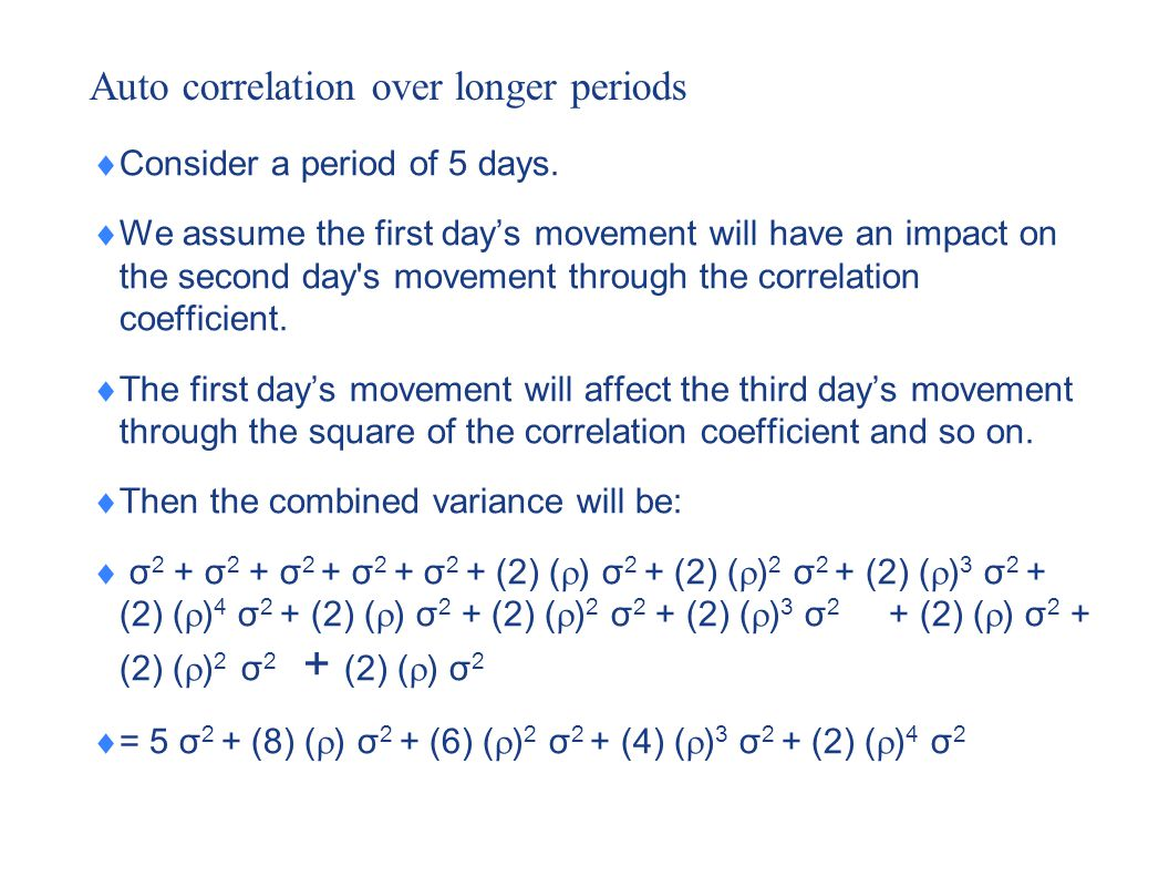Auto correlation over longer periods  Consider a period of 5 days.  We assume the first day's movement will have an impact on the second day's movem