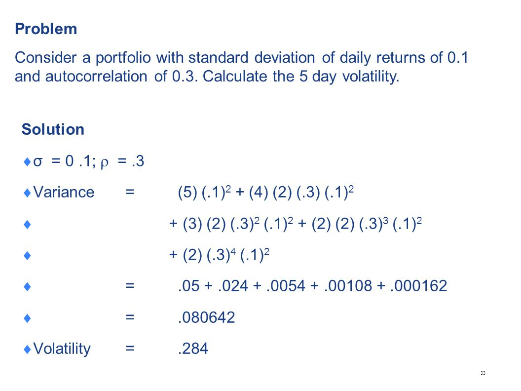 Solution  σ = 0.1;  =.3  Variance =(5) (.1) 2 + (4) (2) (.3) (.1) 2  + (3) (2) (.3) 2 (.1) 2 + (2) (2) (.3) 3 (.1) 2  + (2) (.3) 4 (.1) 2  =.05