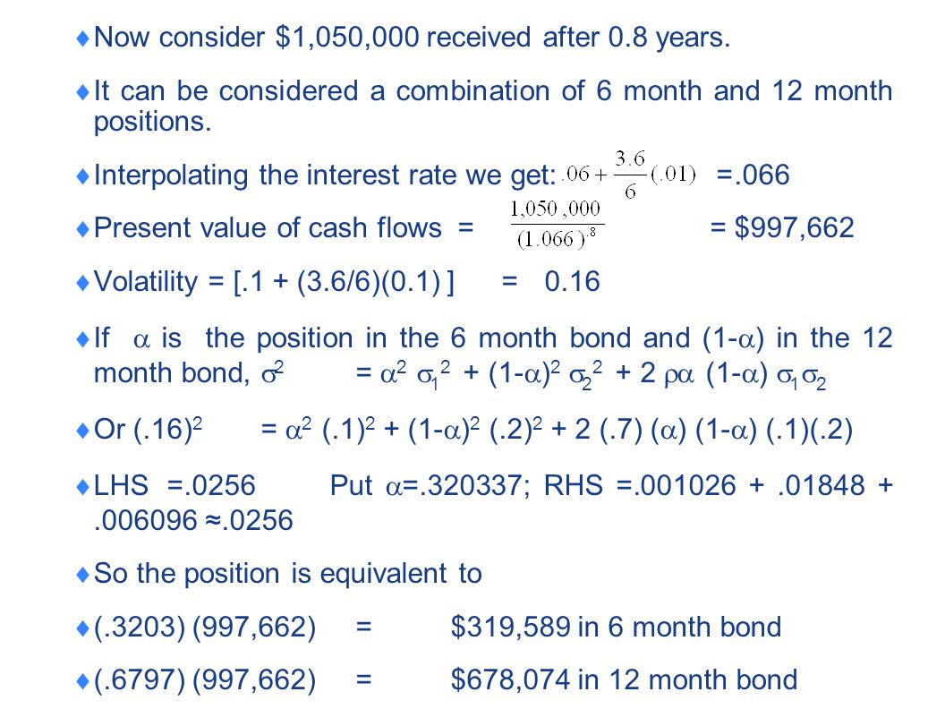  Now consider $1,050,000 received after 0.8 years.  It can be considered a combination of 6 month and 12 month positions.  Interpolating the intere