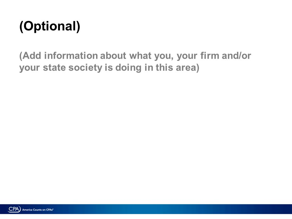 (Optional) (Add information about what you, your firm and/or your state society is doing in this area)
