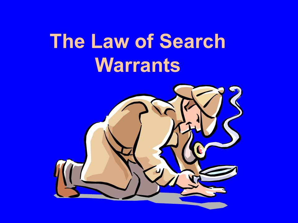 The Law of Search Warrants