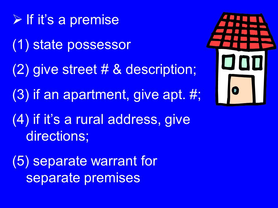  If it's a premise (1) state possessor (2) give street # & description; (3) if an apartment, give apt.