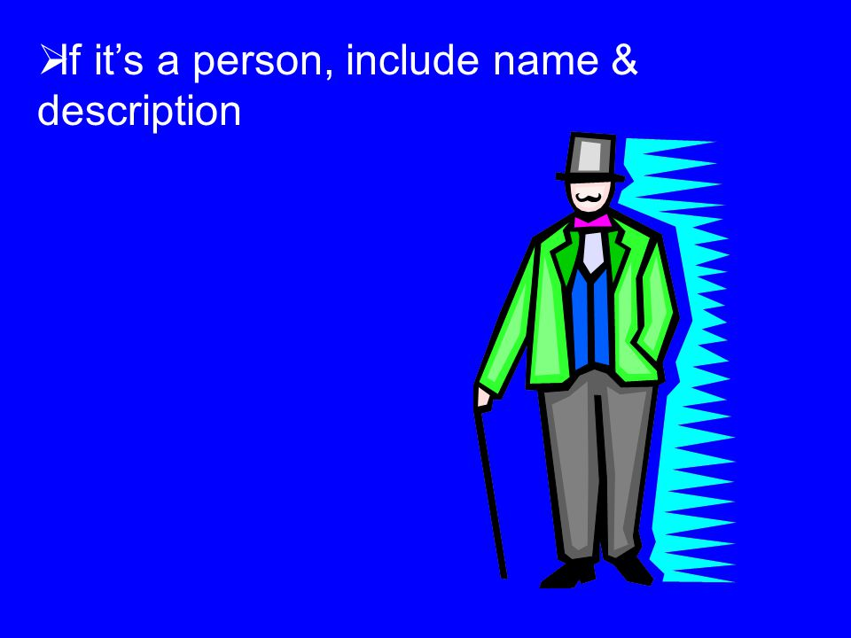  If it's a person, include name & description