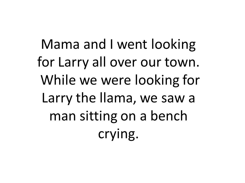 Mama and I went looking for Larry all over our town.
