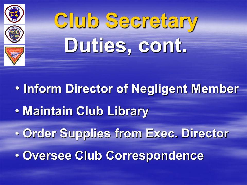 Club Secretary Duties, cont. Inform Director of Negligent Member Inform Director of Negligent Member Maintain Club Library Maintain Club Library Order