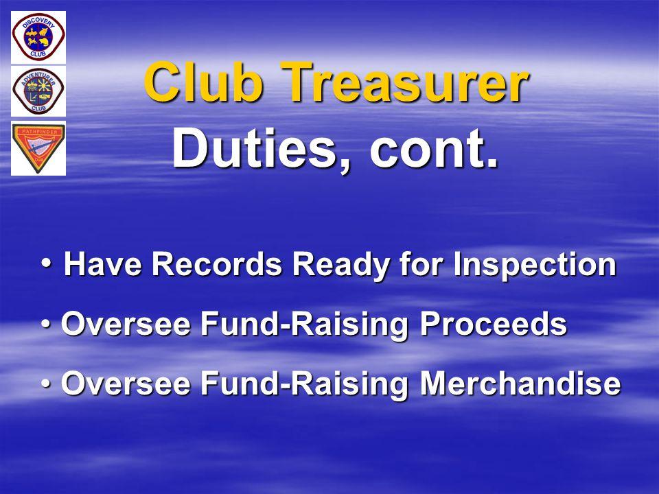 Club Treasurer Duties, cont. Have Records Ready for Inspection Have Records Ready for Inspection Oversee Fund-Raising Proceeds Oversee Fund-Raising Pr