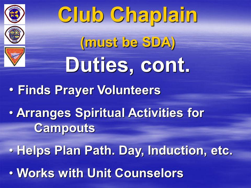 Club Chaplain (must be SDA) Duties, cont. Finds Prayer Volunteers Finds Prayer Volunteers Arranges Spiritual Activities for Campouts Arranges Spiritua