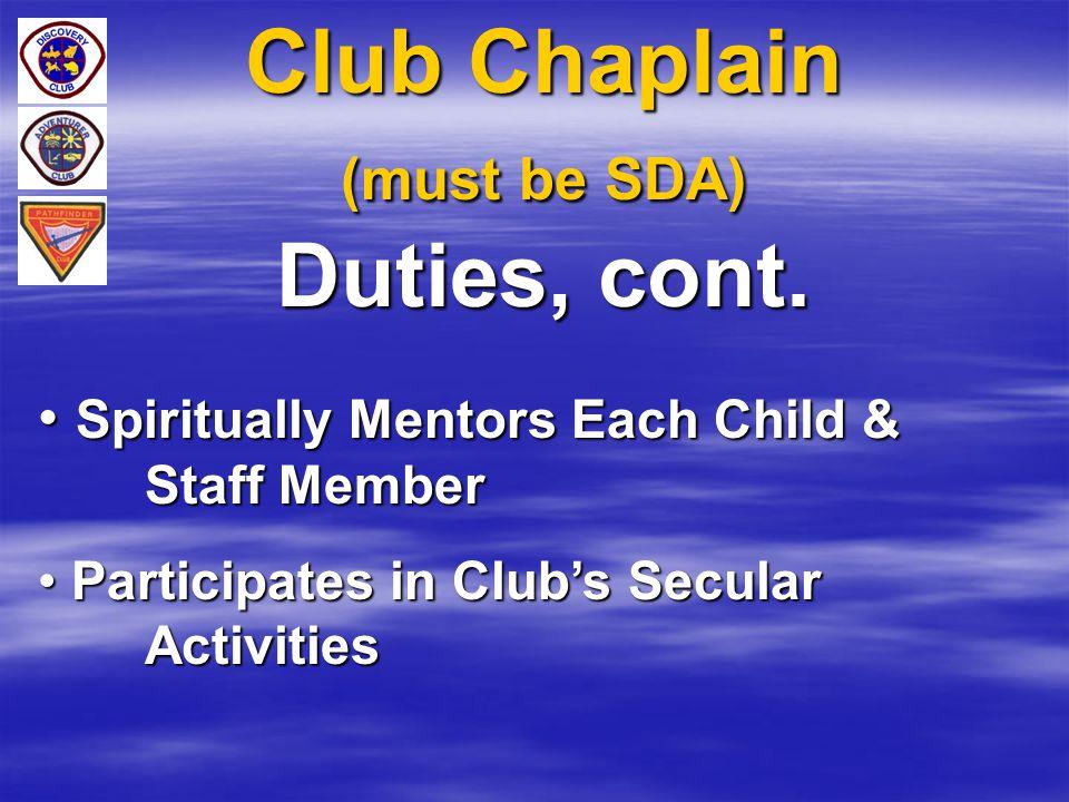 Club Chaplain (must be SDA) Duties, cont. Spiritually Mentors Each Child & Staff Member Spiritually Mentors Each Child & Staff Member Participates in