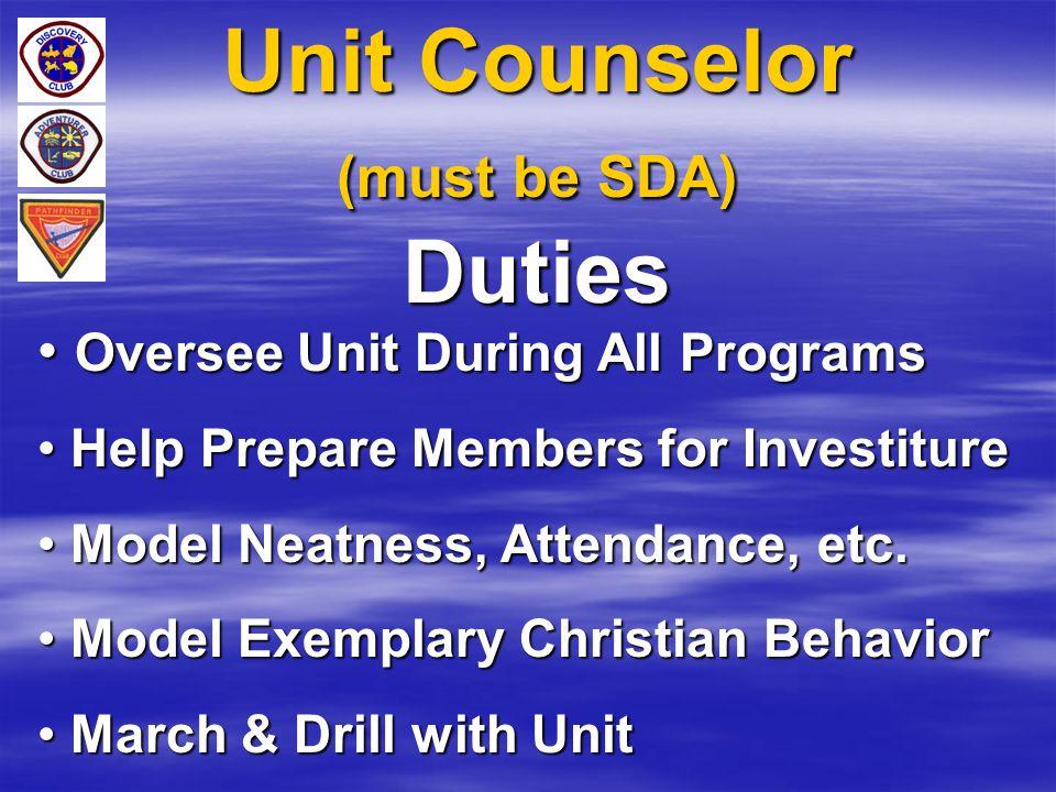 Unit Counselor (must be SDA) Duties Oversee Unit During All Programs Oversee Unit During All Programs Help Prepare Members for Investiture Help Prepar