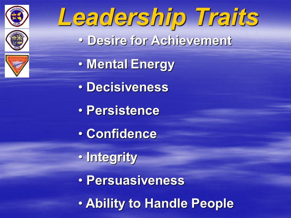 Leadership Traits Desire for Achievement Desire for Achievement Mental Energy Mental Energy Decisiveness Decisiveness Persistence Persistence Confiden