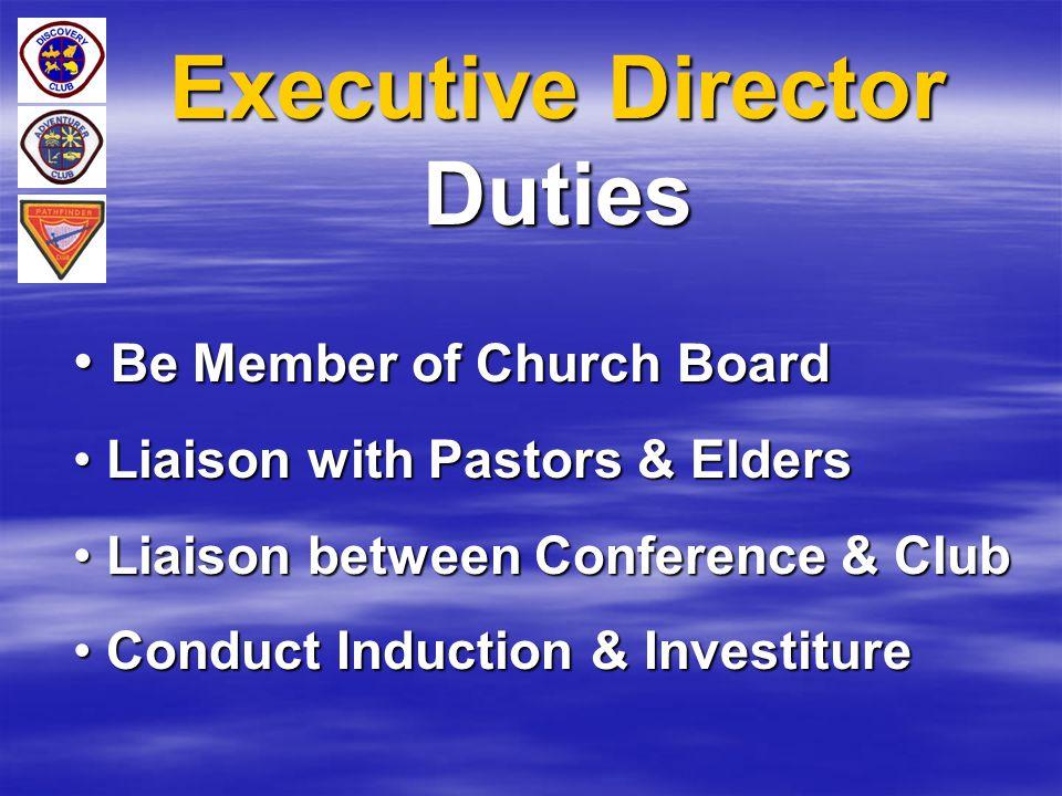 Executive Director Duties Be Member of Church Board Be Member of Church Board Liaison with Pastors & Elders Liaison with Pastors & Elders Liaison betw