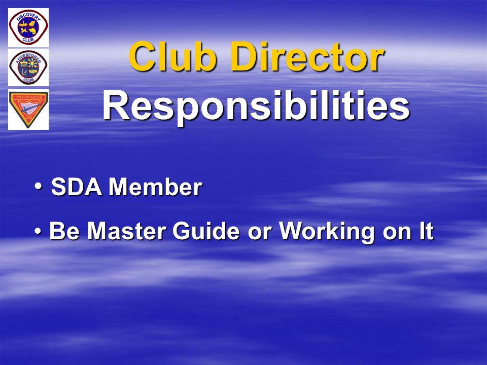 Club Director Responsibilities SDA Member SDA Member Be Master Guide or Working on It Be Master Guide or Working on It