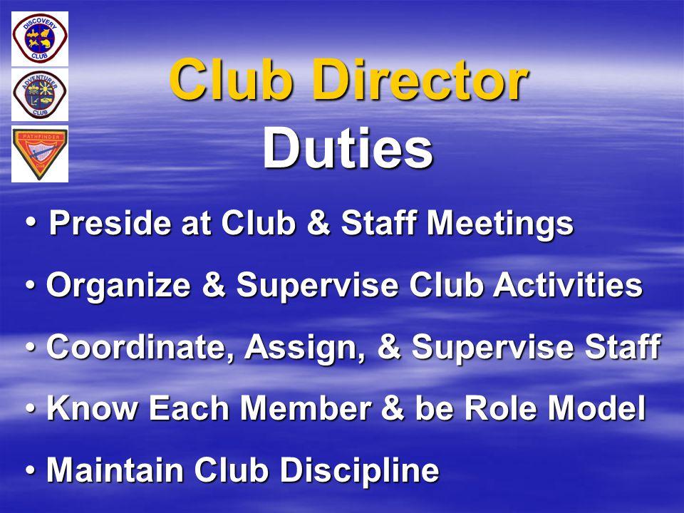 Club Director Duties Preside at Club & Staff Meetings Preside at Club & Staff Meetings Organize & Supervise Club Activities Organize & Supervise Club