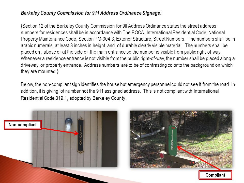 Berkeley County Commission for 911 Address Ordinance Signage: {Section 12 of the Berkeley County Commission for 9ll Address Ordinance states the street address numbers for residences shall be in accordance with The BOCA, International Residential Code, National Property Maintenance Code, Section PM-304.3, Exterior Structure, Street Numbers.