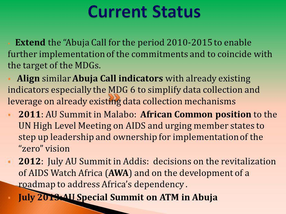 " Extend the ""Abuja Call for the period 2010-2015 to enable further implementation of the commitments and to coincide with the target of the MDGs.  A"