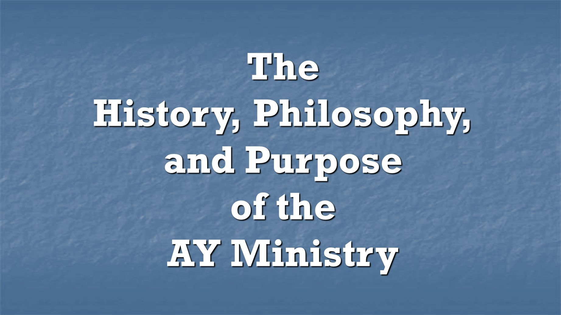 The History of the AY Ministry