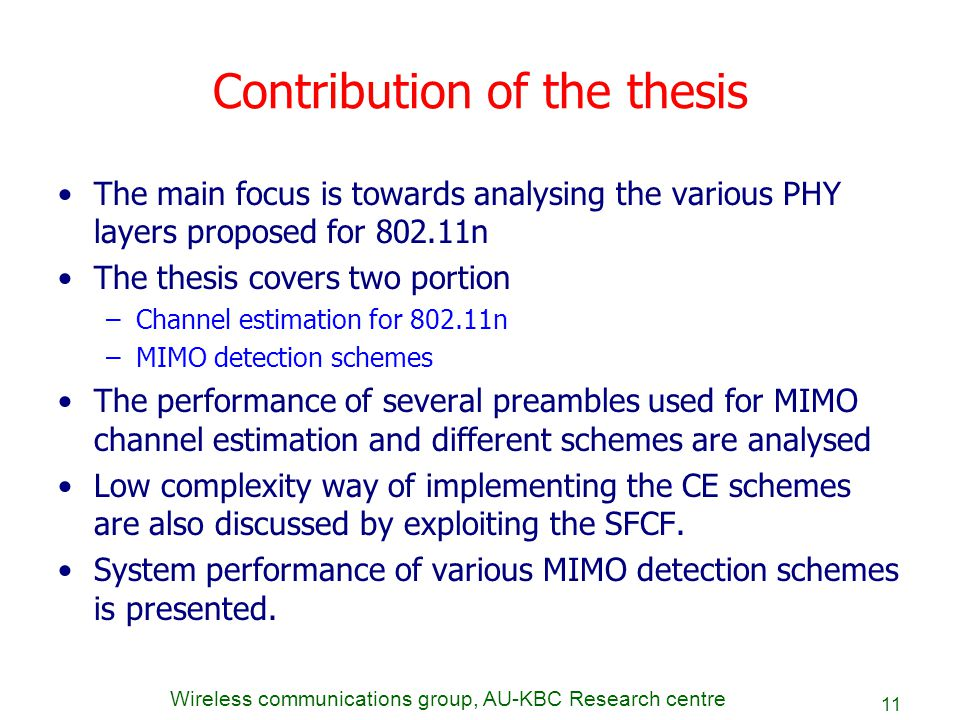 Wireless communications group, AU-KBC Research centre 11 Contribution of the thesis The main focus is towards analysing the various PHY layers propose