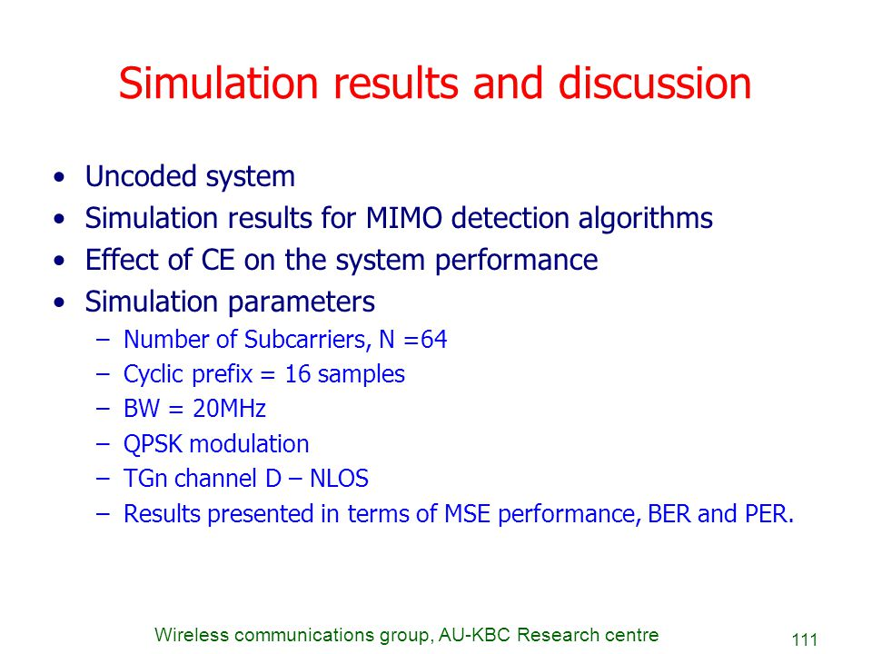 Wireless communications group, AU-KBC Research centre 111 Simulation results and discussion Uncoded system Simulation results for MIMO detection algor