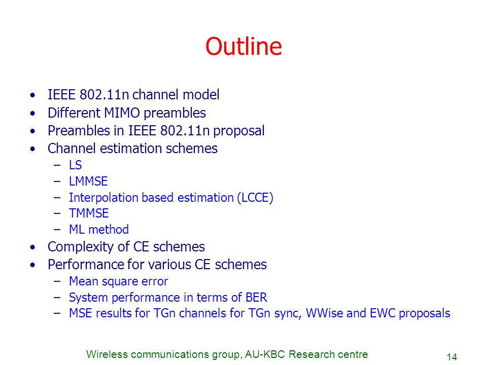 Wireless communications group, AU-KBC Research centre 14 Outline IEEE 802.11n channel model Different MIMO preambles Preambles in IEEE 802.11n proposa