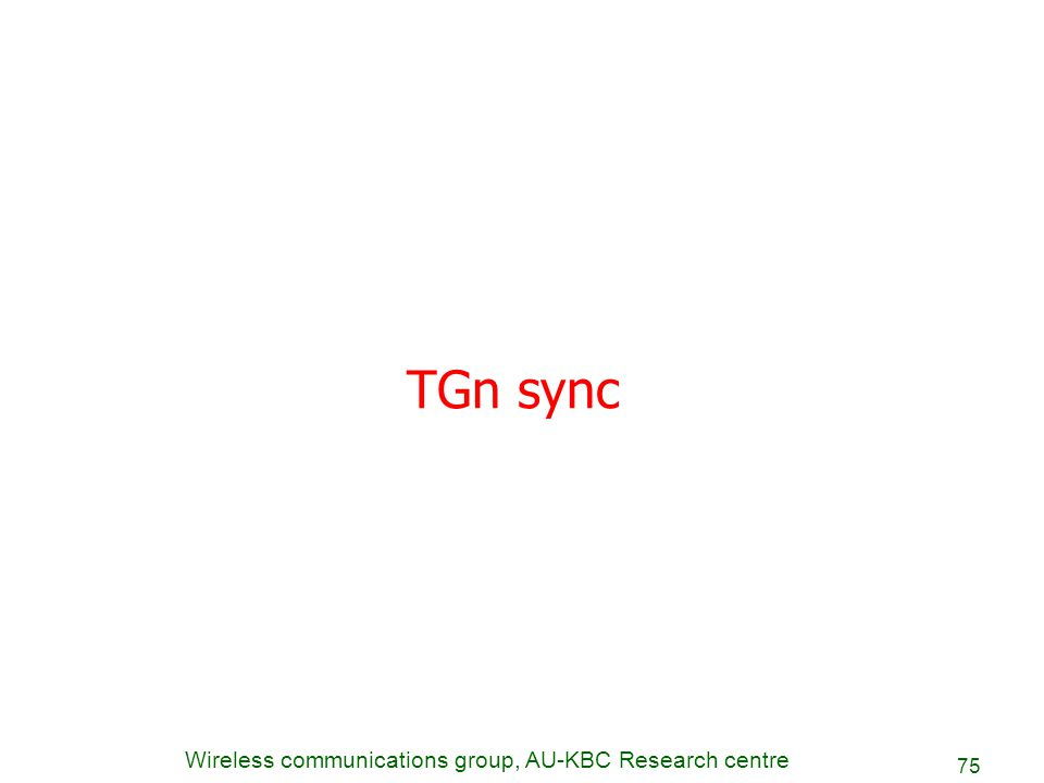 Wireless communications group, AU-KBC Research centre 75 TGn sync