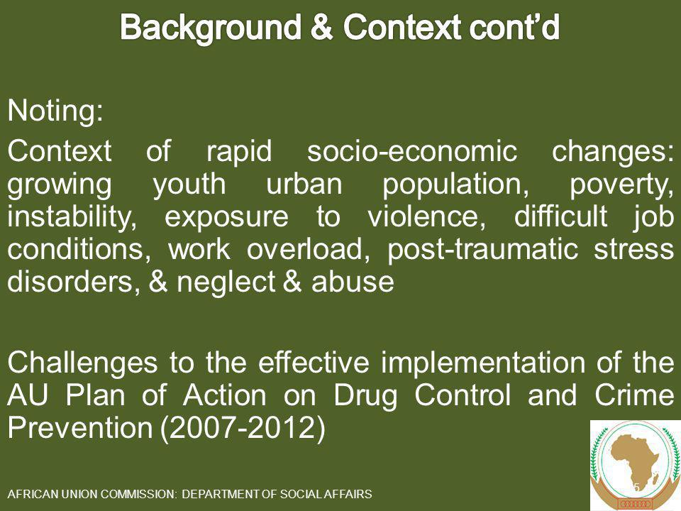 Countering drug trafficking and related challenges to human security: Legal and policy frameworks in drug trafficking/ related crime prevention strengthened Advocacy for policy development Evidence based public awareness and community involvement carried out 16 AFRICAN UNION COMMISSION: DEPARTMENT OF SOCIAL AFFAIRS Outcome 3 and Outputs