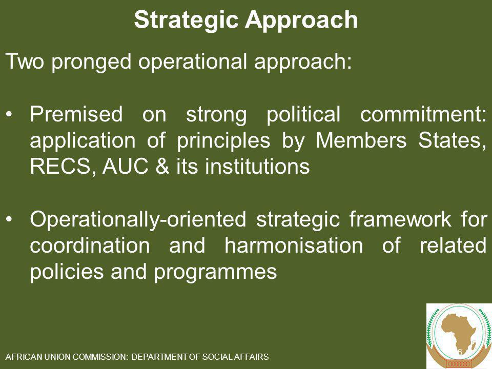 At implementation level: Seeks to strengthen continental and international cooperation and responses Creates synergies with existing African Union Commission initiatives to address organised crime 7 AFRICAN UNION COMMISSION: DEPARTMENT OF SOCIAL AFFAIRS Strategic Approach