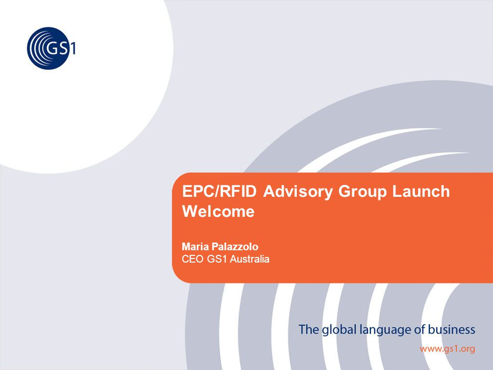 EPC/RFID Advisory Group Launch Welcome Maria Palazzolo CEO GS1 Australia