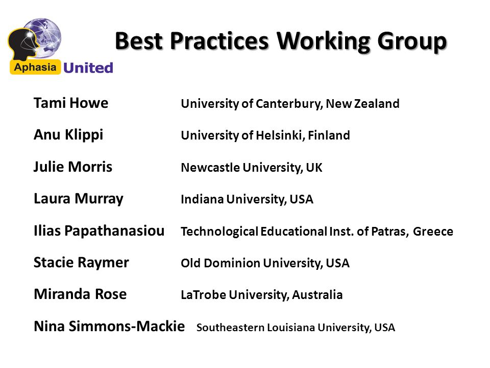Best Practices Working Group Tami Howe University of Canterbury, New Zealand Anu Klippi University of Helsinki, Finland Julie Morris Newcastle University, UK Laura Murray Indiana University, USA Ilias Papathanasiou Technological Educational Inst.