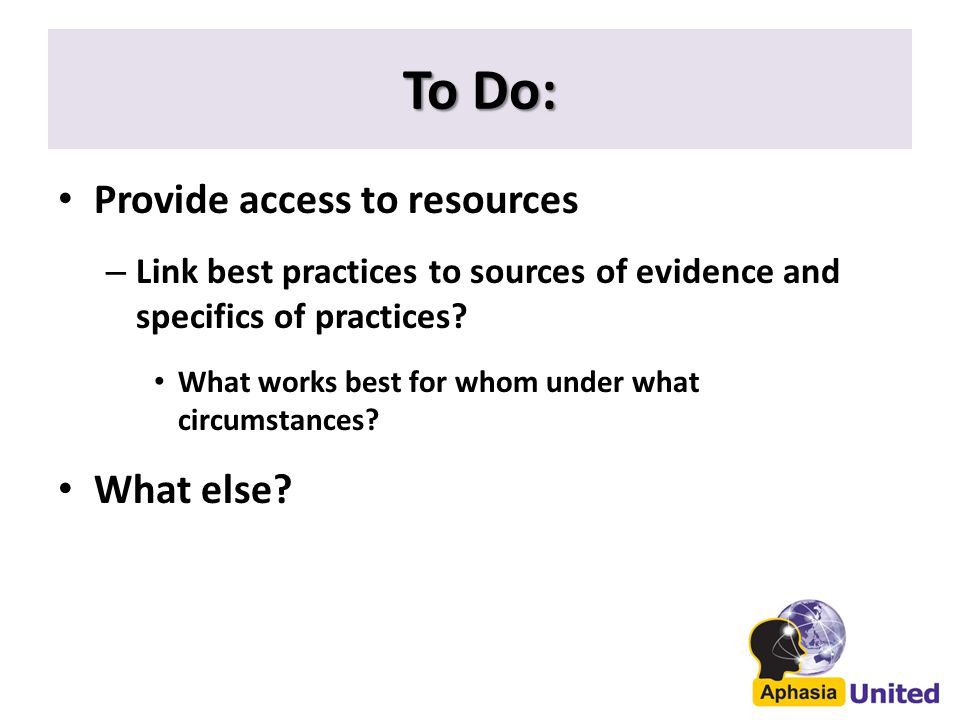 Provide access to resources – Link best practices to sources of evidence and specifics of practices.