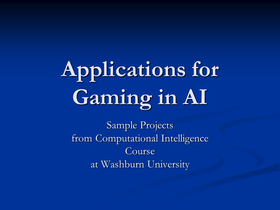 Applications for Gaming in AI Sample Projects from Computational Intelligence Course at Washburn University