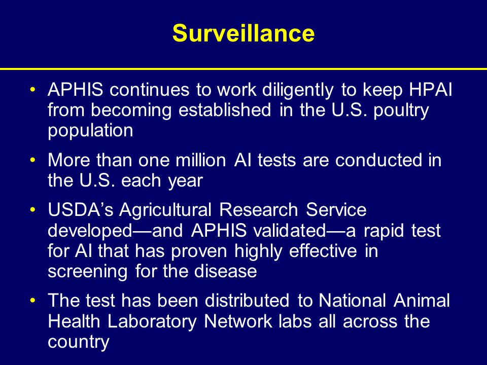 APHIS continues to work diligently to keep HPAI from becoming established in the U.S. poultry population More than one million AI tests are conducted