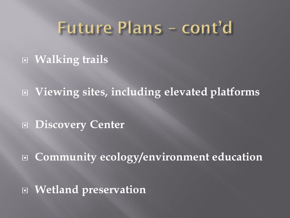  Walking trails  Viewing sites, including elevated platforms  Discovery Center  Community ecology/environment education  Wetland preservation