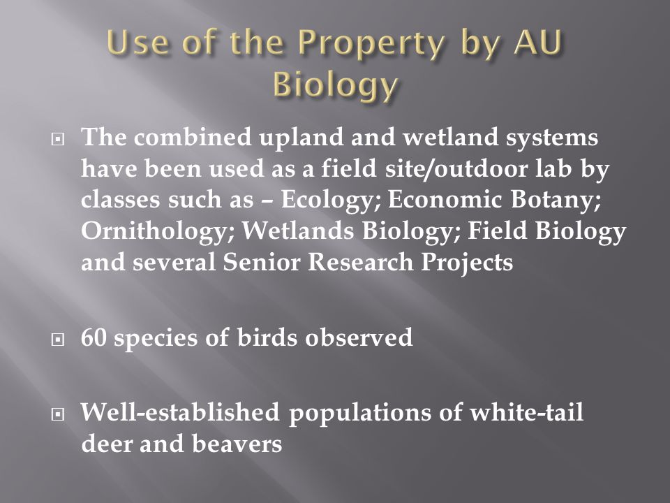  The combined upland and wetland systems have been used as a field site/outdoor lab by classes such as – Ecology; Economic Botany; Ornithology; Wetla