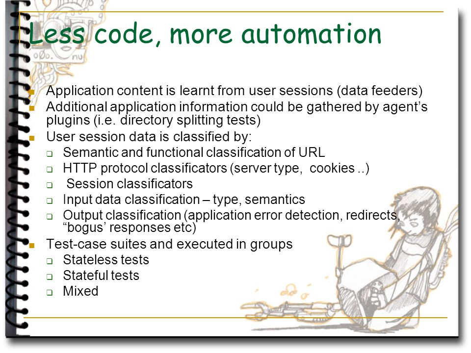 Less code, more automation Application content is learnt from user sessions (data feeders) Additional application information could be gathered by agent's plugins (i.e.