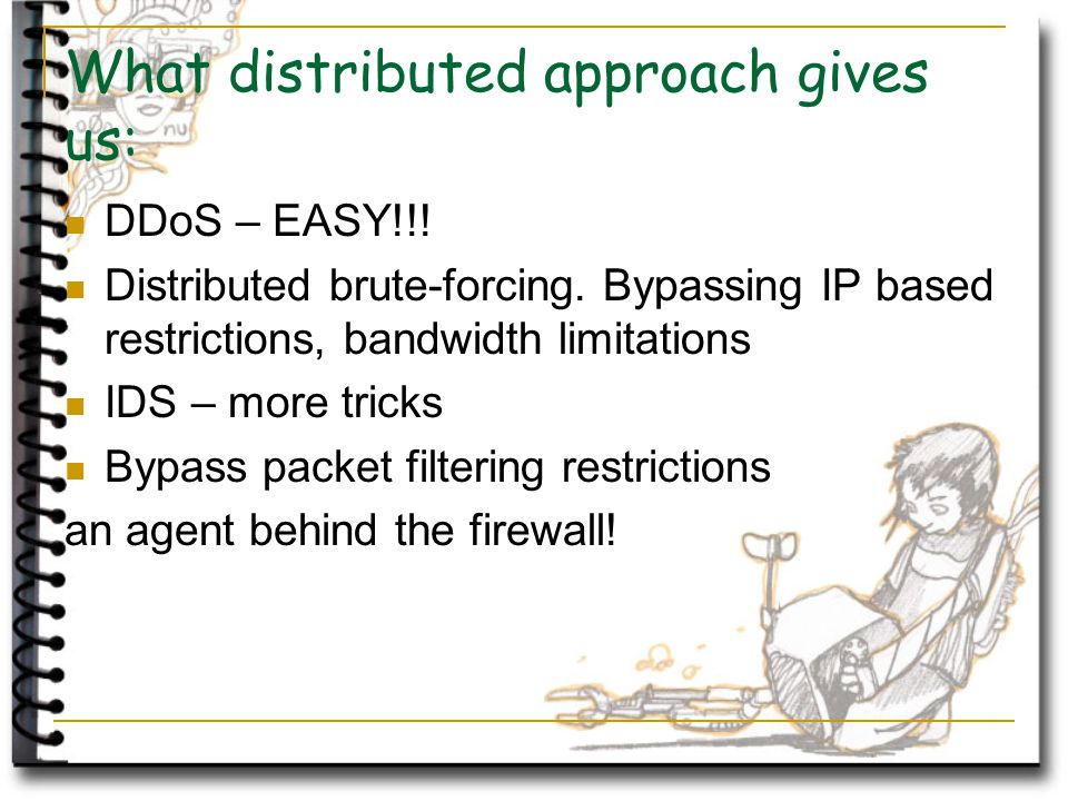 What distributed approach gives us: DDoS – EASY!!.
