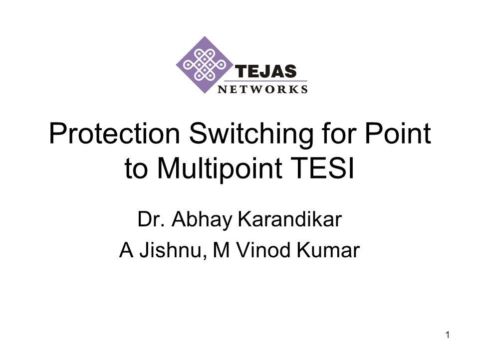 1 Dr. Abhay Karandikar A Jishnu, M Vinod Kumar Protection Switching for Point to Multipoint TESI