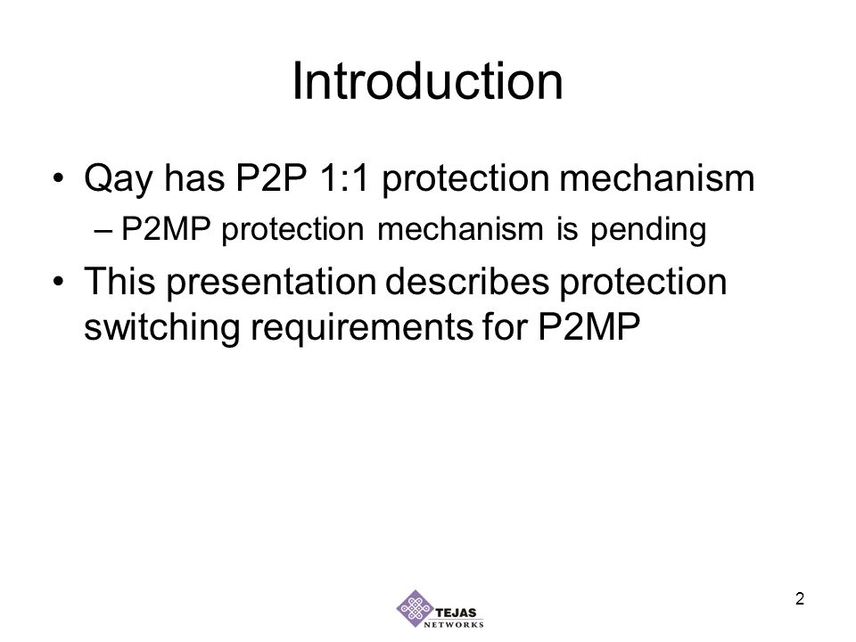 2 Introduction Qay has P2P 1:1 protection mechanism –P2MP protection mechanism is pending This presentation describes protection switching requirements for P2MP