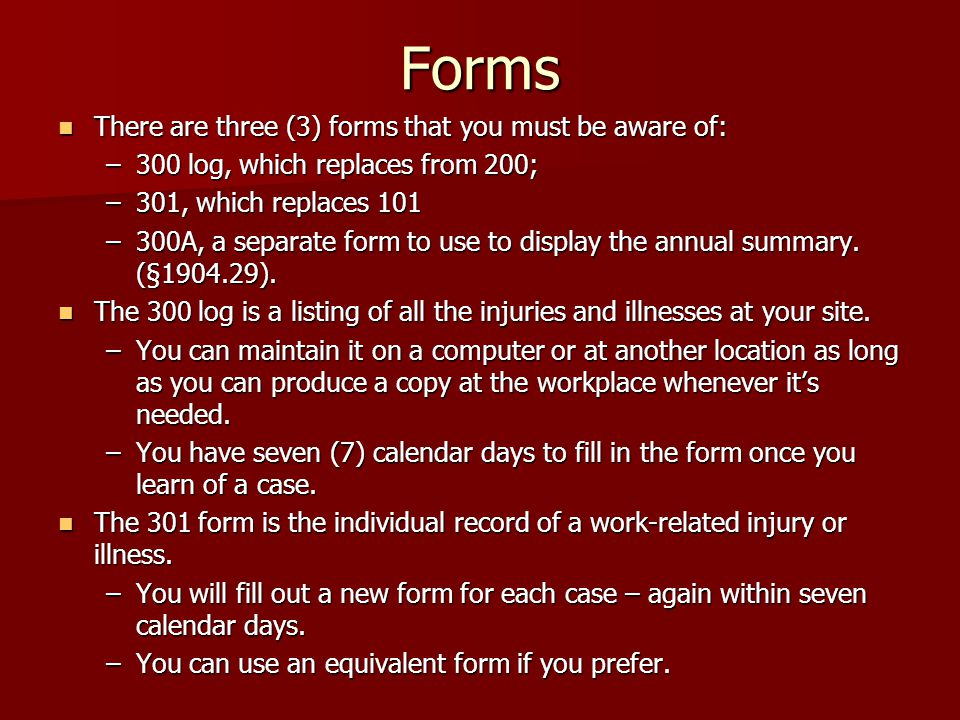 Forms There are three (3) forms that you must be aware of: There are three (3) forms that you must be aware of: –300 log, which replaces from 200; –301, which replaces 101 –300A, a separate form to use to display the annual summary.