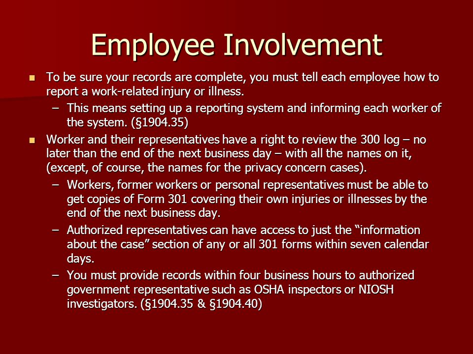 Employee Involvement To be sure your records are complete, you must tell each employee how to report a work-related injury or illness. To be sure your