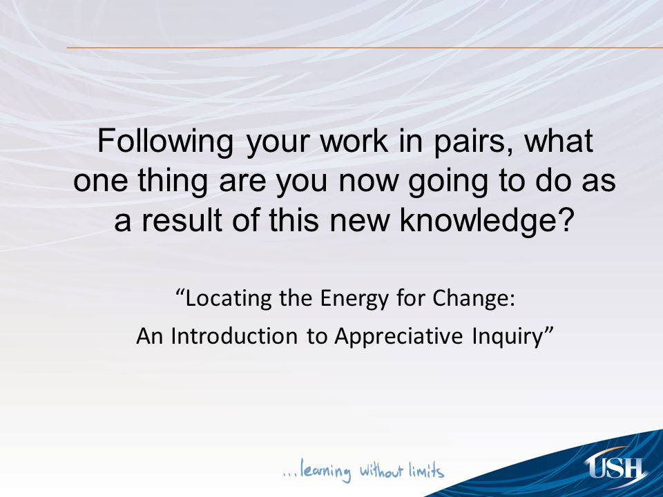 "Following your work in pairs, what one thing are you now going to do as a result of this new knowledge? ""Locating the Energy for Change: An Introducti"