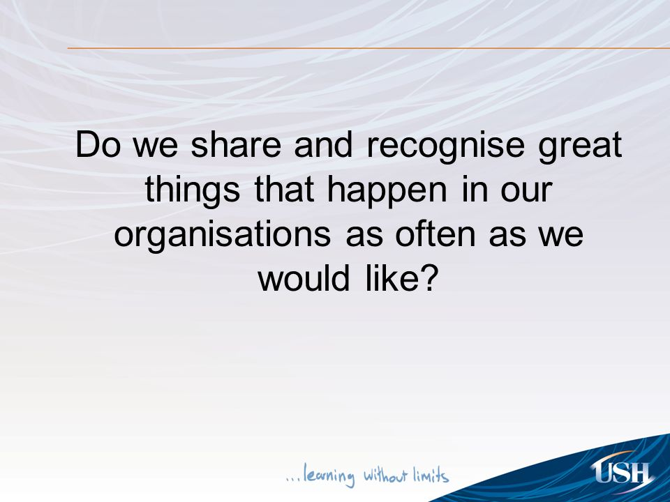 Do we share and recognise great things that happen in our organisations as often as we would like?