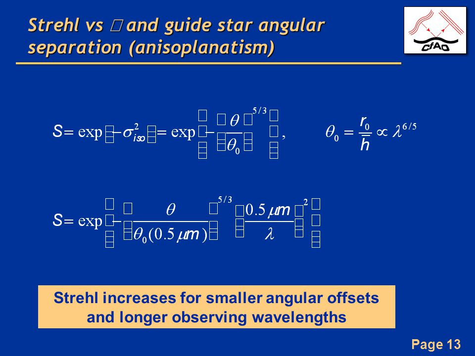 Page 13 Strehl vs  and guide star angular separation (anisoplanatism) Strehl increases for smaller angular offsets and longer observing wavelengths