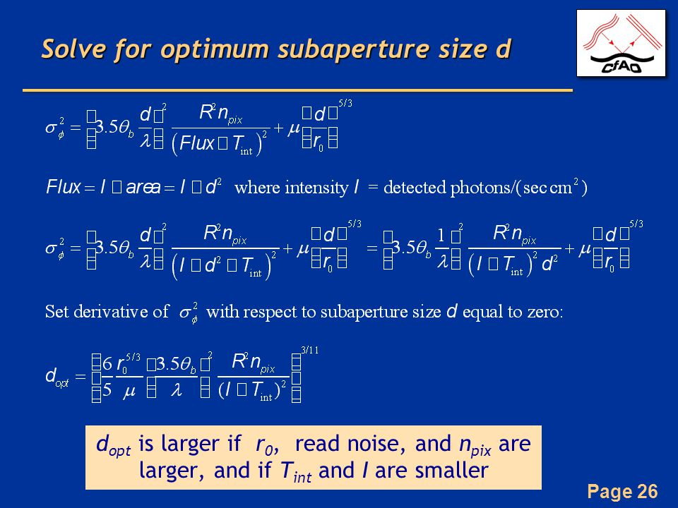 Page 26 Solve for optimum subaperture size d d opt is larger if r 0, read noise, and n pix are larger, and if T int and I are smaller