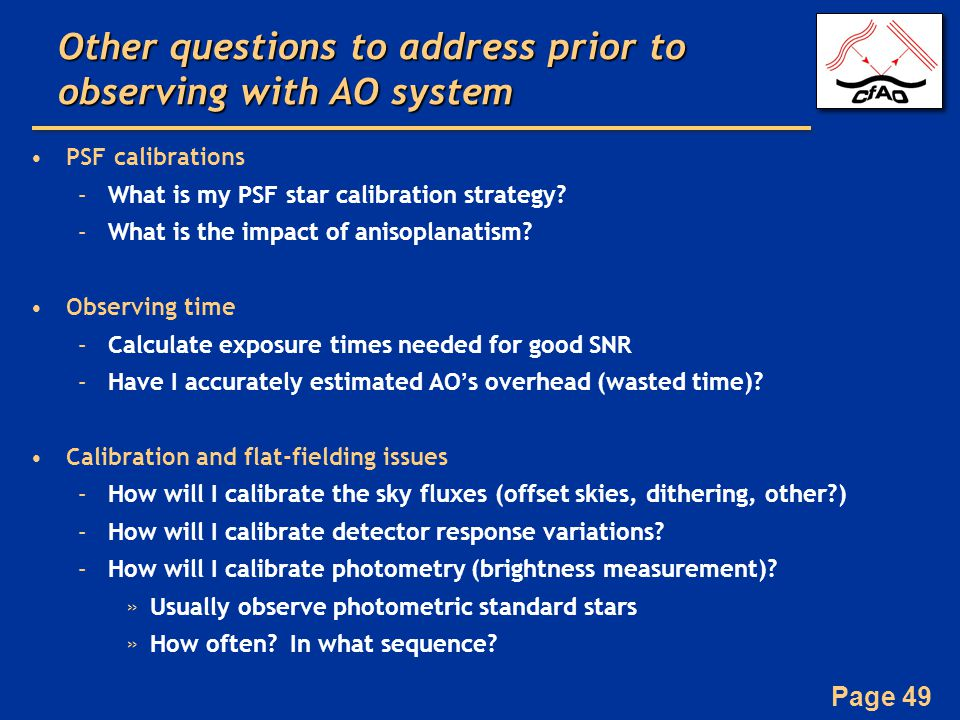 Page 49 Other questions to address prior to observing with AO system PSF calibrations –What is my PSF star calibration strategy.